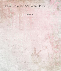 Poster: Never Stop the Life Keep ALIVE                 --Jason--