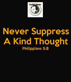 Poster: Never Suppress A Kind Thought Philippians 5:8
