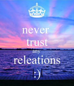 Poster: never  trust any  releations :)