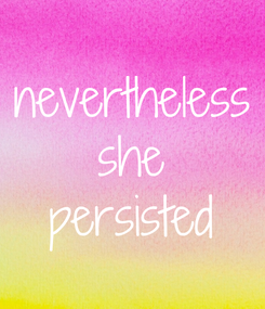 Poster: nevertheless she persisted