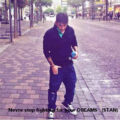 Poster: Nevre stop fighting for your DREAMS ..(STAN)