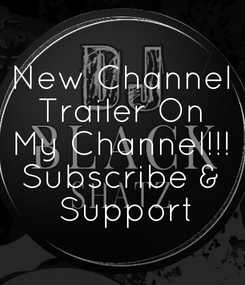 Poster: New Channel Trailer On My Channel!!! Subscribe &  Support