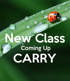 Poster:  New Class  Coming Up CARRY
