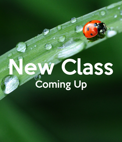 Poster:  New Class Coming Up