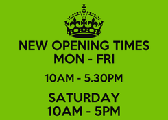 Poster: NEW OPENING TIMES MON - FRI 10AM - 5.30PM SATURDAY 10AM - 5PM