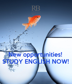 Poster:    New opportunities! STUDY ENGLISH NOW!