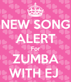 Poster: NEW SONG ALERT For ZUMBA WITH EJ