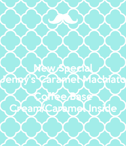 Poster: New Special Jenny's Caramel Machiato  Coffee Base Cream/Caramel Inside