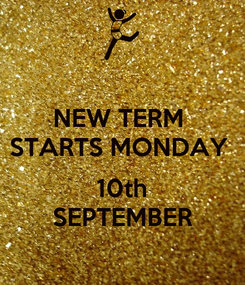 Poster: NEW TERM  STARTS MONDAY   10th SEPTEMBER