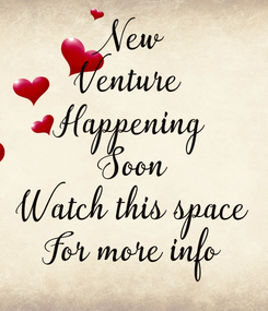 Poster: New Venture  Happening Soon Watch this space For more info