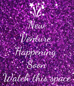 Poster: New Venture  Happening  Soon Watch this space