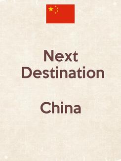 Poster: Next  Destination  China