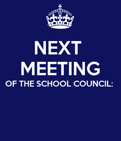 Poster: NEXT  MEETING OF THE SCHOOL COUNCIL: