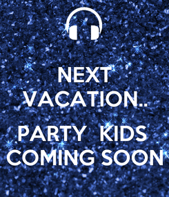 Poster: NEXT VACATION..  PARTY  KIDS  COMING SOON