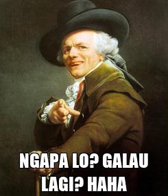 Poster:  NGAPA LO? GALAU LAGI? HAHA