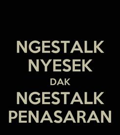 Poster: NGESTALK NYESEK DAK NGESTALK PENASARAN