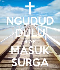 Poster: NGUDUD DULU BIAR MASUK SURGA