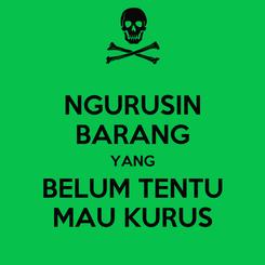 Poster: NGURUSIN BARANG YANG BELUM TENTU MAU KURUS