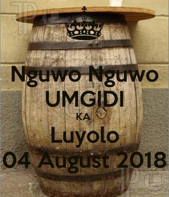 Poster: Nguwo Nguwo UMGIDI KA  Luyolo 04 August 2018