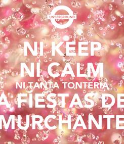Poster: NI KEEP NI CALM NI TANTA TONTERIA A FIESTAS DE MURCHANTE