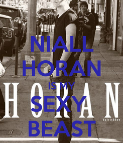 Poster: NIALL HORAN IS MY SEXY  BEAST