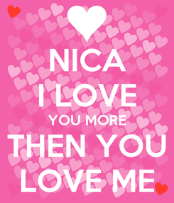 Poster: NICA I LOVE YOU MORE THEN YOU LOVE ME
