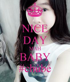 Poster: NICE DAY MAH BABY #chúbé
