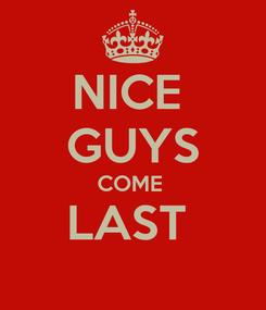 Poster: NICE  GUYS COME  LAST