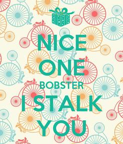 Poster: NICE ONE BOBSTER I STALK YOU