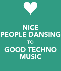 Poster: NICE PEOPLE DANSING TO GOOD TECHNO MUSIC