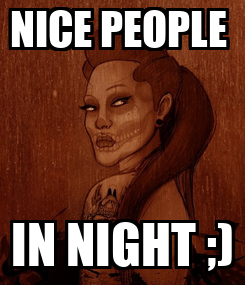 Poster: NICE PEOPLE  IN NIGHT ;)