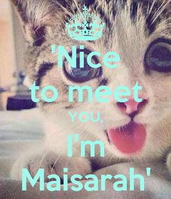Poster: 'Nice to meet YOU, I'm Maisarah'