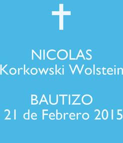 Poster: NICOLAS Korkowski Wolstein  BAUTIZO  21 de Febrero 2015