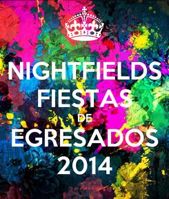 Poster: NIGHTFIELDS FIESTAS DE EGRESADOS 2014