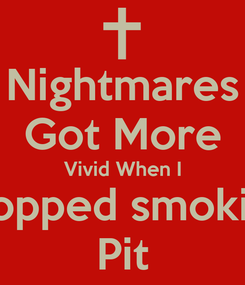 Poster: Nightmares Got More Vivid When I Stopped smoking Pit