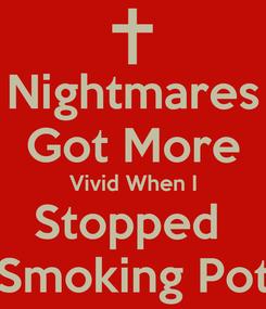 Poster: Nightmares Got More Vivid When I Stopped  Smoking Pot