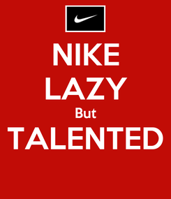 Poster: NIKE LAZY But TALENTED