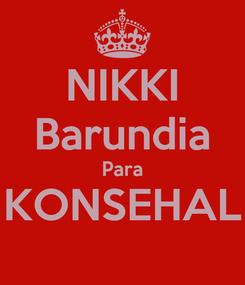 Poster: NIKKI Barundia Para KONSEHAL