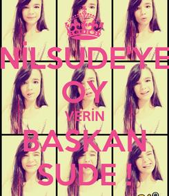 Poster: NİLSUDE'YE OY VERİN BASKAN SUDE !