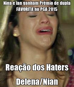 Poster: Nina e Ian ganham Prêmio de dupla FAVORITA no PCA 2015 Reação dos Haters Delena/Nian