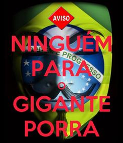 Poster: NINGUÉM PARA O GIGANTE PORRA