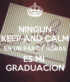 Poster: NINGUN KEEP AND CALM EN UN PAR DE HORAS ES MI  GRADUACION