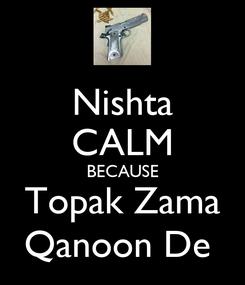 Poster: Nishta CALM BECAUSE Topak Zama Qanoon De