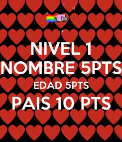 Poster: NIVEL 1 NOMBRE 5PTS EDAD 5PTS PAIS 10 PTS