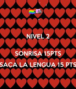 Poster: NIVEL 2  SONRISA 15PTS SACA LA LENGUA 15 PTS