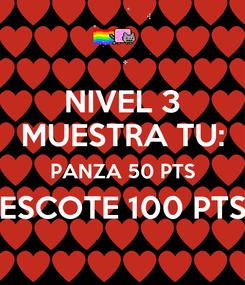 Poster: NIVEL 3 MUESTRA TU: PANZA 50 PTS ESCOTE 100 PTS