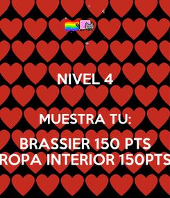 Poster: NIVEL 4  MUESTRA TU: BRASSIER 150 PTS ROPA INTERIOR 150PTS