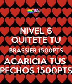 Poster: NIVEL 6 QUITETE TU BRASSIER 1500PTS ACARICIA TUS  PECHOS 1500PTS