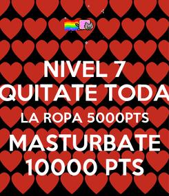 Poster: NIVEL 7 QUITATE TODA LA ROPA 5000PTS MASTURBATE 10000 PTS