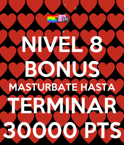 Poster: NIVEL 8 BONUS MASTURBATE HASTA TERMINAR 30000 PTS